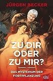 J�rgen Becker �Zu dir oder zu mir?: Das Myterium der Fortpflanzung (KiWi)� bestellen bei Amazon.de