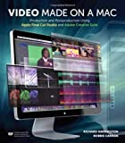 Richard Harrington Video Made on a Mac: Production and Postproduction Using Apple Final Cut Studio and Adobe Creative Suite