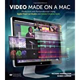 Video Made on a Mac: Production and Postproduction Using Apple Final Cut Studio and Adobe Creative Suiteby Richard Harrington