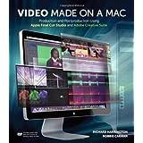 Video Made on a Mac: Production and Postproduction Using Apple Final Cut Studio and Adobe Creative Suiteby Richard Harrington