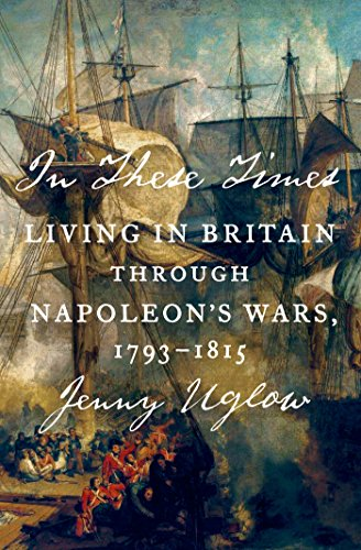 In These Times: Living in Britain Through Napoleon's Wars, 1793-1815