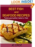 Best Fish and Seafood Recipes - Grilled, Baked or Fried - Get It Now (Tasty Recipes For All Occasions Book 1)