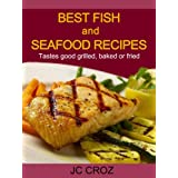 Best Fish and Seafood Recipes - Grilled, Baked or Fried - Get It Now (Tasty Recipes For All Occasions Book 1) ~ JC croz