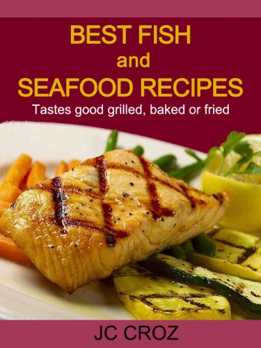 Best Fish and Seafood Recipes - Grilled, Baked or Fried - Get It Now (Tasty Recipes For All Occasions Book 1) PDF