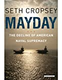 Image of Mayday: The Decline of American Naval Supremacy