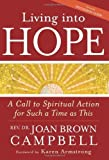Living into Hope: A Call to Spiritual Action for Such a Time As This [Hardcover] [2010] (Author) Rev. Dr. Joan Brown Campbell