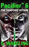 Pacifier 6, The Shadows Within (A Zombie Thriller)