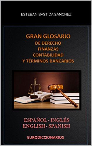 Gran glosario de Derecho - Finanzas - Contabilidad & términos bancarios español inglés & english spanish