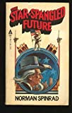 The Star Spangled Future (0441784755) by Spinrad, Norman