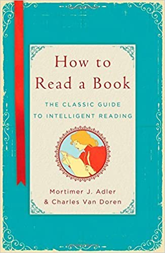 How to Read a Book: The Classic Guide to Intelligent Reading: Written by Mortimer Jerome Adler, 2014 Edition, (Reprint) Publisher: Touchstone [Hardcover]