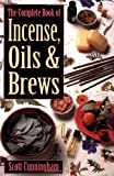 [ THE COMPLETE BOOK OF INCENSE, OILS AND BREWS BY CUNNINGHAM, SCOTT](AUTHOR)PAPERBACK (0875421288) by Cunningham, Scott
