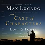 Cast of Characters: Lost and Found: Encounters with the Living God | [Max Lucado]