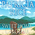 Sweet Home Carolina (       UNABRIDGED) by Patricia Rice Narrated by Julia Farhat