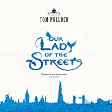 Our Lady of the Streets: The Skyscraper Throne, Book 3 Audiobook by Tom Pollock Narrated by Alison Larkin