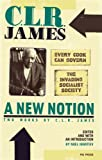 A New Notion: Two Works by C. L. R. James: Every Cook Can Govern and The Invading Socialist Society