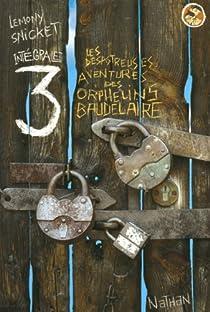 Les désastreuses Aventures des Orphelins Baudelaire - Intégrale, tome 3 par Snicket