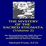 My Personal Interview with the Vice Postulator for the Cause of Beatification of Therese Neumann: The Mystery of the Sacret Stigmata, Volume 2 | Michael Freze