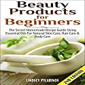 Beauty Products for Beginners, 2nd Edition: The Secret Homemade Recipe Guide Using Essential Oils for Natural Skin Care, Hair Care, and Body Care Audiobook by Lindsey Pylarinos Narrated by Millian Quinteros