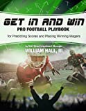img - for Get In and Win Pro Football Playbook: For Predicting Scores and Placing Winning Wagers By a Wall Street Investment Manager book / textbook / text book