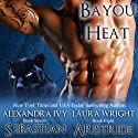 Sebastian/Aristide: Bayou Heat, Volume 7 (       UNABRIDGED) by Alexandra Ivy, Laura Wright Narrated by Pyper Down