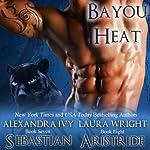 Sebastian/Aristide: Bayou Heat, Volume 7 | Alexandra Ivy,Laura Wright