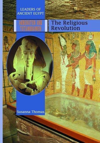 Akhenaten and Tutankhamen: The Religious Revolution (Leaders of Ancient Egypt)