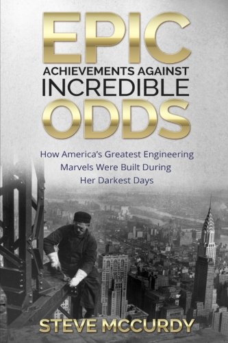 Epic Achievements Against Incredible Odds: How America's Greatest Engineering Marvels Were Built During Her Darkest Days (Building Hoover Dam compare prices)