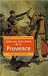 Guide des faits divers de la Provence : De l'�ge de Bronze au Net par Rosso