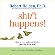 Shift Happens!: How to Live an Inspired Life...Starting Right Now! | [Robert Holden]