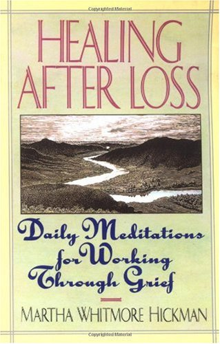 Healing After Loss  Daily Meditations For Working Through Grief, Martha W. Hickman