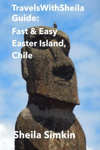 TravelsWithSheila Guide: Fast & Easy Easter Island, Chile