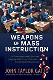 Weapons of Mass Instruction: A Schoolteachers Journey Through the Dark World of Compulsory Schooling