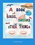 A Book of Birds, Dreams, and Other Things (061577010X) by Bauer, Walter