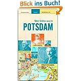 Wer lebte wo in POTSDAM - Praktischer Reisebegleiter mit 128 Seiten, über 160 Bildern und 75 Kurzbiografien -...