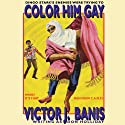 Color Him Gay: The Further Adventures of the Man from C. A. M. P. (       UNABRIDGED) by Victor J. Banis Narrated by Sean Crisden