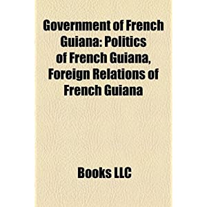 Amazon.com: Government of French Guiana: Politics of French Guiana ...