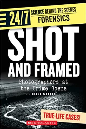 Shot And Framed: Photographers At The Crime Scene (Turtleback School & Library Binding Edition)