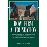 How Firm A Foundation, The 400-Year History of Hampton Virginia's St. John's Episcopal Church The Oldest Anglican...