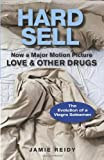Jamie Reidy Hard Sell: Now a Major Motion Picture LOVE & OTHER DRUGS