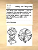 img - for The life of Saint Margaret, Queen of Scotland. With some account of her husband, Malcolm III. surnamed Kean More, and of their children. By [t]he ... Ecco Print Editions. History and Geography) book / textbook / text book