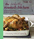Mindy Fox The Perfectly Roasted Chicken: 20 New Ways to Roast Plus a Host of Salads, Soups, Pastas, and More