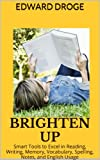img - for BRIGHTEN UP: Smart Tools to Excel in Reading, Writing, Memory, Vocabulary, Spelling, Notes, and English Usage book / textbook / text book