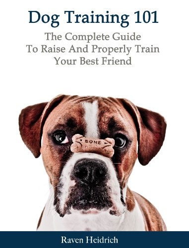 Free Kindle Book : Dog Training 101: The Complete Guide To Raise And Properly Train Your Best Friend