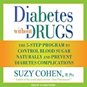 Diabetes Without Drugs: The 5-Step Program to Control Blood Sugar Naturally and Prevent Diabetes Complications | [Suzy Cohen]