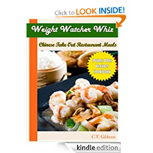 Free Kindle Book: Weight Watcher Whiz Chinese Take Out Restaurant Meals Point Plus Recipes Cookbook (Weight Watcher Whiz Series), by C.T. Gibbons. Publication Date: October 12, 2012