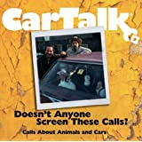Car Talk: Doesn't Anyone Screen These Calls: Call About Animals and Cars [Audio CD]