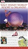 Walt Disney World Resort and Orlando (EYEWITNESS TRAVEL GUIDE)