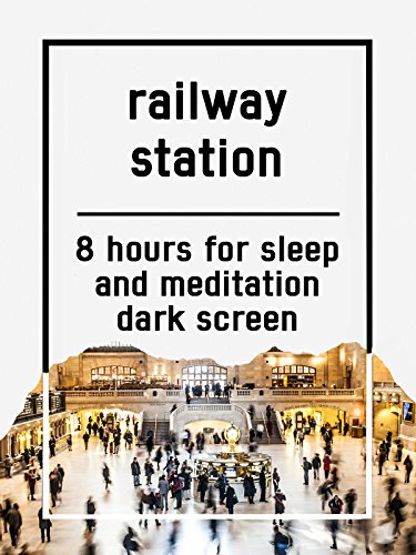 Railway station, 8 hours for Sleep and Meditation, dark screen