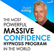 The Most Powerful Massive Confidence Hypnosis Program in the World Speech by Stuart Ashing Narrated by Stuart Ashing