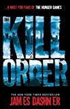 Maze Runner: The Kill Order by Dashner, James 1st (first) Edition (2013) James Dashner